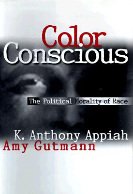 Color Consciousness By Appiah, Kwame Anthony/ Gutmann, Amy/ Wilkins, David B. (INT)